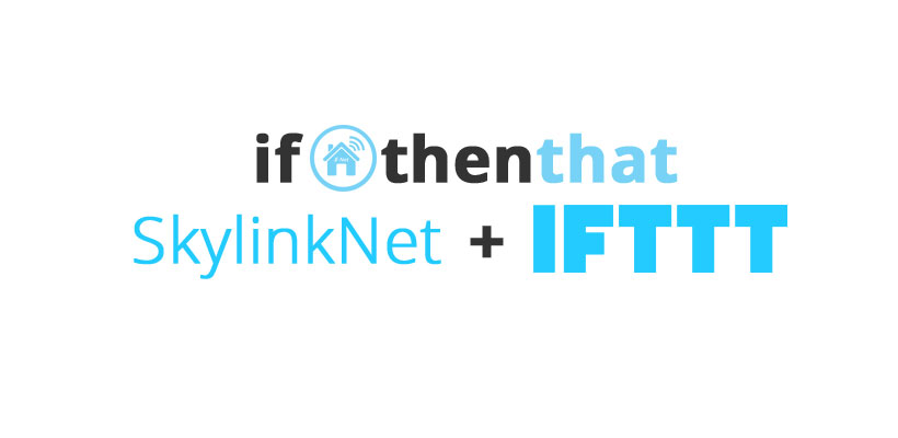 IFTTT, IF this THEN THAT - SkylinkNet is now on IF, with applets